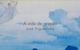 Vida de Oração - José Trigueirinho